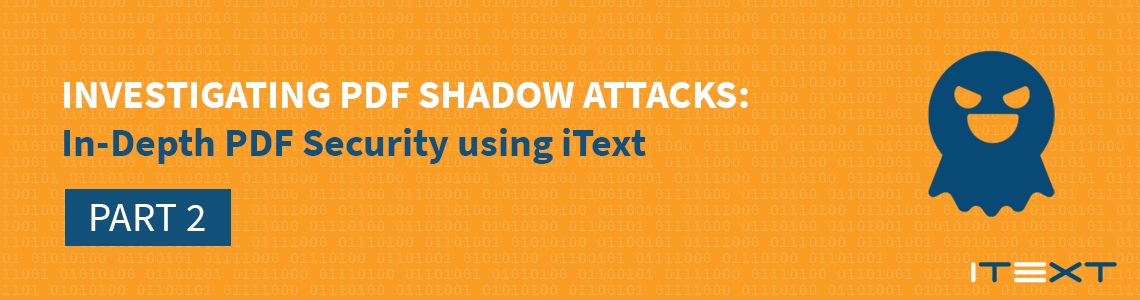 Investigating PDF Shadow Attacks Part 2: In-Depth PDF Security with iText