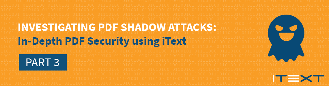 Investigating PDF Shadow Attacks Part 3: In-Depth PDF Security with iText